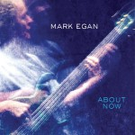 Mark Egan's About Now Album Cover